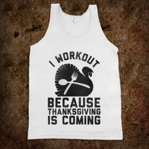 workout-because-thanksgiving-is-coming.american-apparel-unisex-tank.white.w760h760